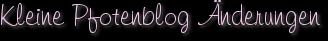 Kleine Pfotenblog Änderungen