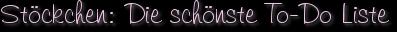Stöckchen: Die schönste To-Do Liste