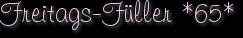 Freitags-Füller *65*