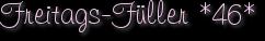 Freitags-Füller *46*