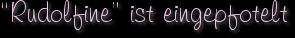 """""""Rudolfine"""" ist eingepfotelt"""