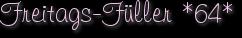 Freitags-Füller *64*
