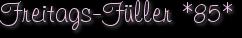 Freitags-Füller *85*