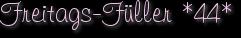 Freitags-Füller *44*
