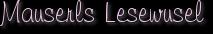 Mauserls Lesewusel